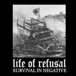 LIFE OF REFUSAL - Survival in nagative - 7""