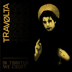 "TRAVØLTA - In Tinnitus We Crust - 12""LP"