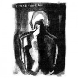 F.U.B.A.R. // BLOOD I BLEED Split 7""